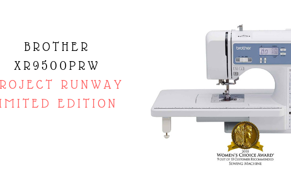Brother XR9500PRW Project Runway Limited Edition Sewing Machine Review