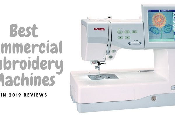 Top 10 Best Commercial Embroidery Machine In 2019 Reviews
