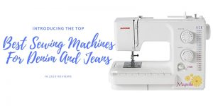 Top 10 Best Sewing Machines For Denim And Jeans In 2019 Review
