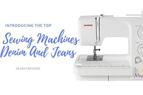 Top 10 Best Sewing Machines For Denim And Jeans In 2020 Review