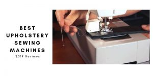 Top 6 Best Upholstery Sewing Machine To Buy In 2020 Reviews
