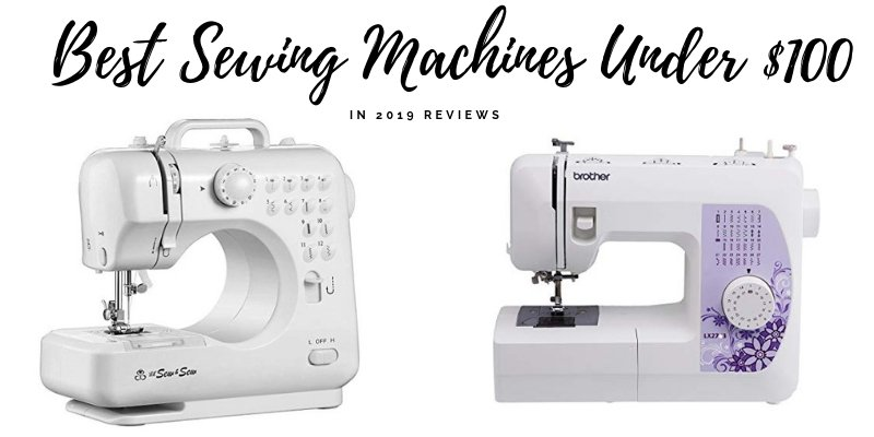Sewing Machines Under $100 Best Reviews