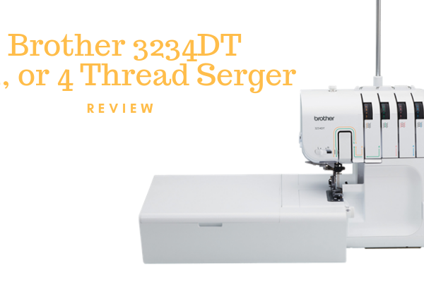 Brother 3234DT 2, 3, or 4 Thread Serger Review