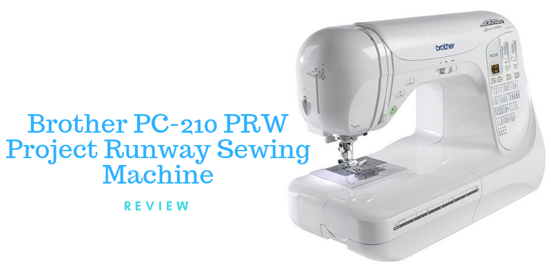 Brother PC-210 PRW Project Runway Sewing Machine Review