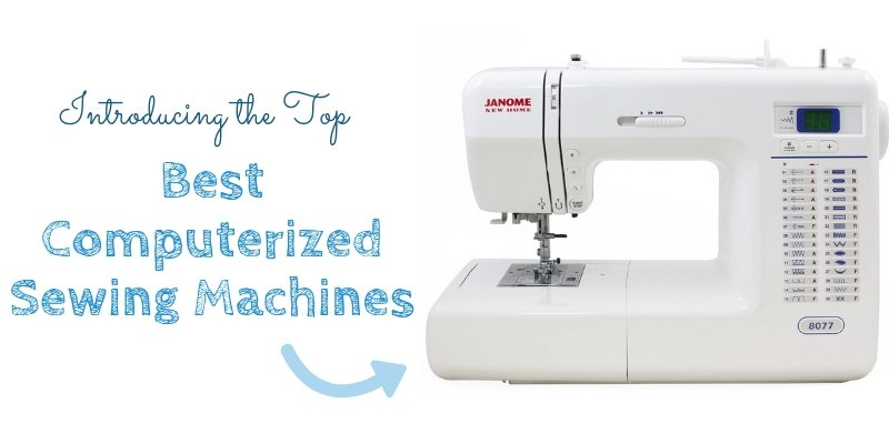 Best Computerized Sewing Machines 2019 Reviews