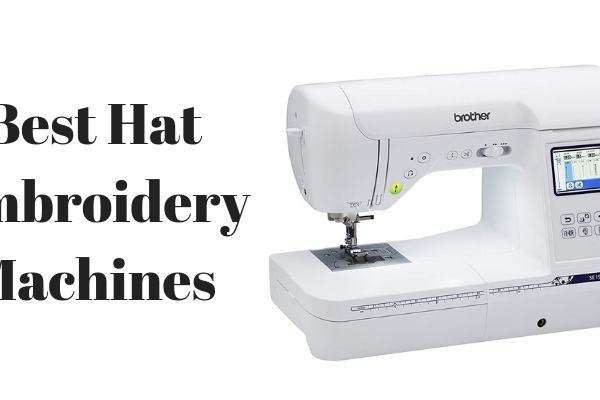 Top 8 Best Hat Embroidery Machines For The Money 2019 Reviews