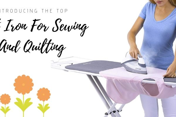 Best Iron For Sewing And Quilting 2020 – Top 10 Ultimate Reviews