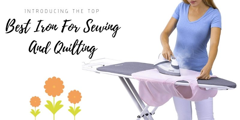 Best Iron For Sewing And Quilting
