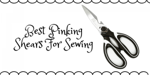 Top 10 Best Pinking Shears For Sewing In 2020 – Ultimate Reviews And Buying Guide