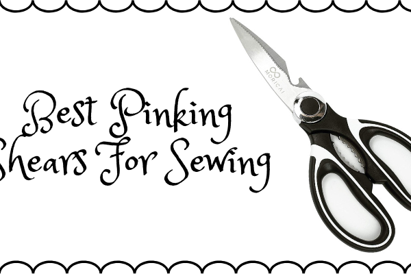 Top 10 Best Pinking Shears For Sewing In 2019 – Ultimate Reviews And Buying Guide