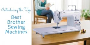 Best Brother Sewing Machines In 2021 – Top 8 Rated Reviews