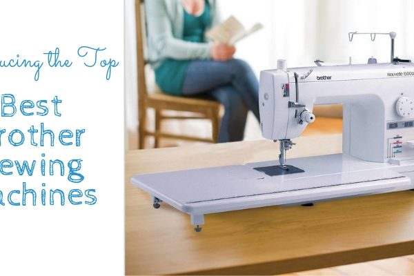 Best Brother Sewing Machines In 2019 – Top 8 Rated Reviews