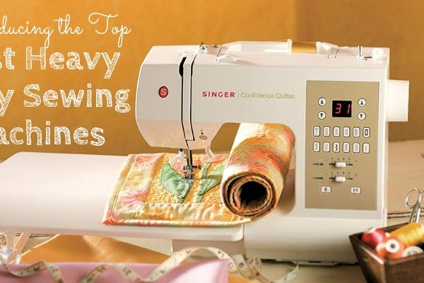 Top 10 Best Heavy Duty Sewing Machine To Buy In 2019 Reviews