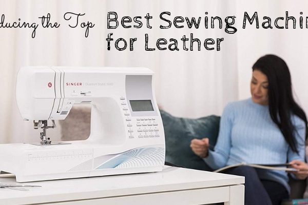 Top 10 Best Sewing Machine For Leather In 2020 – Ultimate Reviews