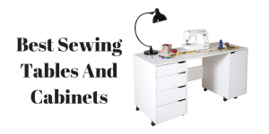 Top 10 Best Sewing Tables And Cabinets in 2020 – Ultimate Reviews And Buying Guide