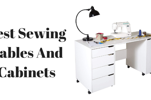 Top 10 Best Sewing Tables And Cabinets in 2021 – Ultimate Reviews And Buying Guide
