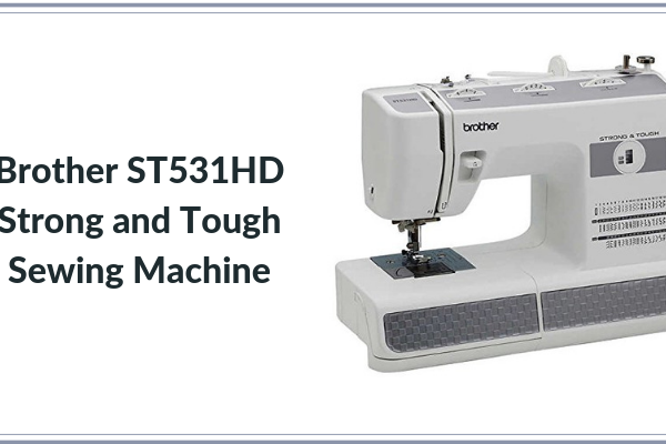 Brother ST531HD Strong and Tough Sewing Machine Review