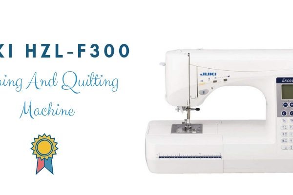 JUKI HZL-F300 Sewing And Quilting Machine Review