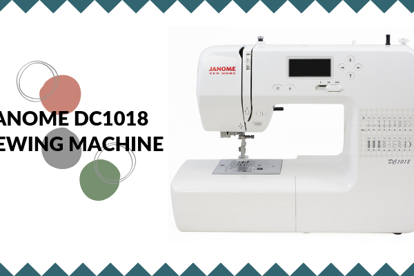 Janome DC1018 Sewing Machine Review