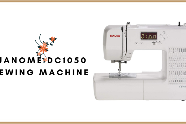 Janome DC1050 Sewing Machine Review
