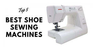 Top 5 Best Shoe Sewing Machines In 2020 – Ultimate Reviews And Buying Guide