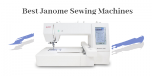 Top 10 Best Janome Sewing Machines On The Market 2019 Reviews