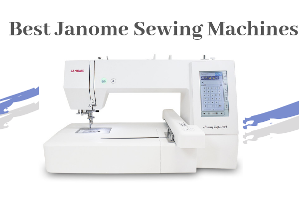 Top 10 Best Janome Sewing Machines On The Market 2020 Reviews