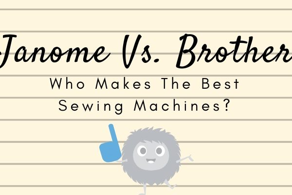 Janome Vs. Brother Sewing Machines