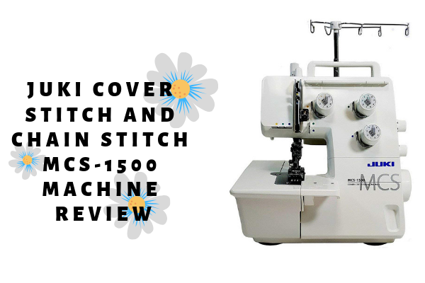Juki Cover Stitch And Chain Stitch MCS-1500 Machine Review