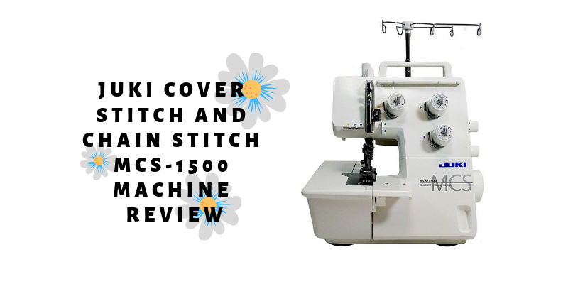 Juki Cover Stitch and Chain Stitch MCS-1500 Machine ReviewJuki Cover Stitch and Chain Stitch MCS-1500 Machine Review